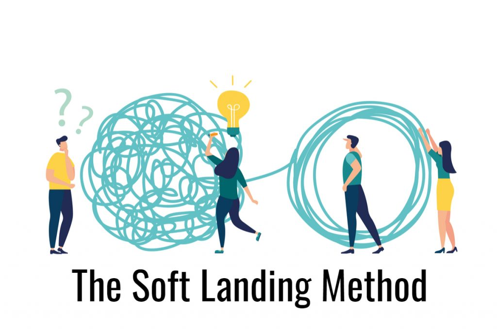 The Soft Landing Method - A Roadmap to Clarity and Certainty